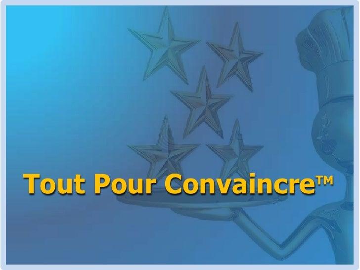 Tout Pour ConvaincreTM<br />