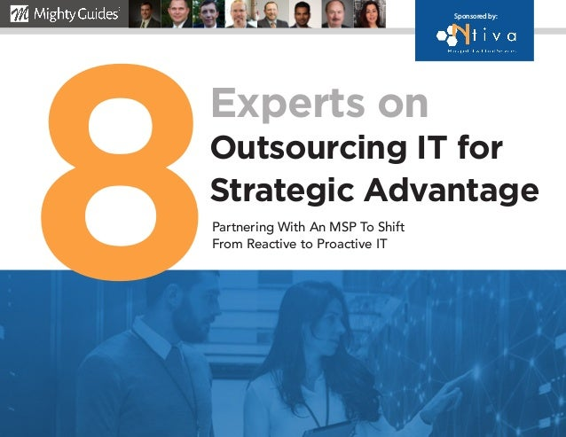 Experts on Outsourcing IT for Strategic Advantage Partnering With An MSP To Shift From Reactive to Proactive IT 8 Sponsore...