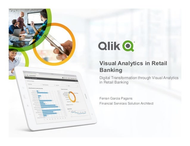 Visual Analytics in Retail Banking Digital Transformation through Visual Analytics in Retail Banking Ferran Garcia Pagans ...