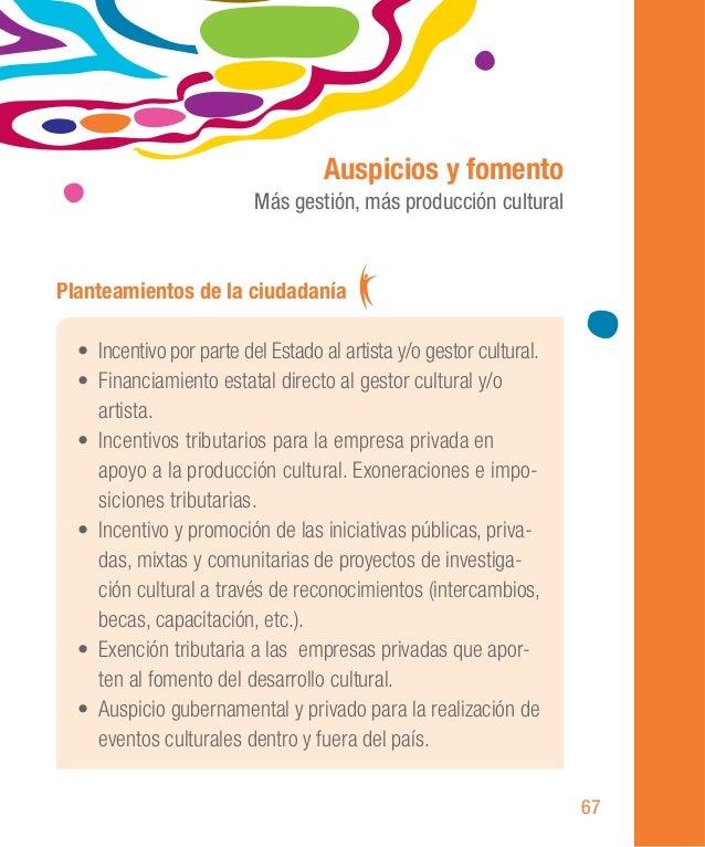 88 • Estímulo de la producción cultural y de bienes para la difusión cultural. • Respeto a la autonomía en la creación cul...