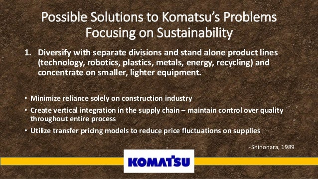 komatsu case study Komatsu ltd case solution, the recommendation in the lights of the competitiveenvironment komatsu needs to increase its market share in thekey item of their sector.