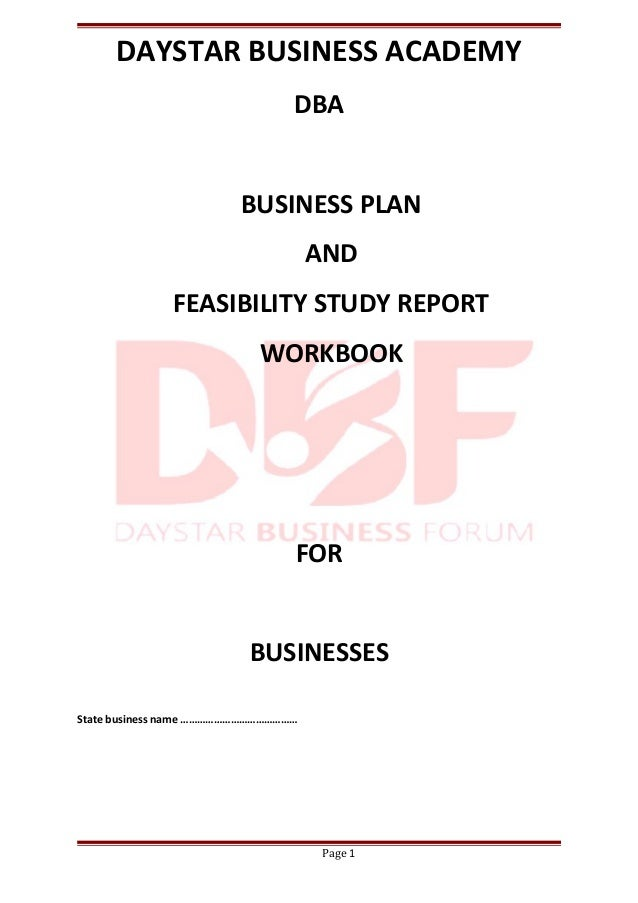 DAYSTAR BUSINESS ACADEMY DBA BUSINESS PLAN AND FEASIBILITY STUDY REPORT WORKBOOK FOR BUSINESSES State business name ………………...