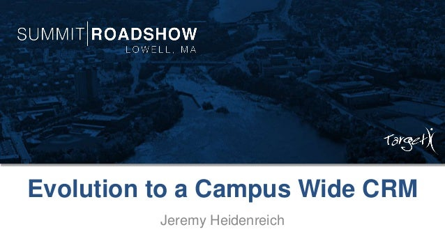 Evolution to a Campus Wide CRM Jeremy Heidenreich
