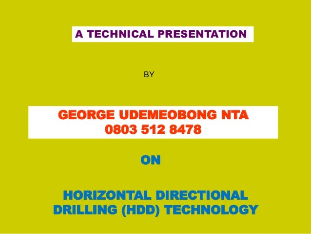 A TECHNICAL PRESENTATION HORIZONTAL DIRECTIONAL DRILLING (HDD) TECHNOLOGY GEORGE UDEMEOBONG NTA 0803 512 8478 BY ON