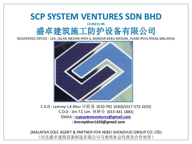 SCP SYSTEM VENTURES SDN BHD (1185211-M) 盛卓建筑施工防护设备有限公司 REGISTERED OFFICE : 12A, JALAN MEDAN IPOH 6, BANDAR BARU MEDAN, 314...