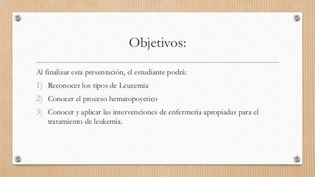Objetivos: Al finalizar esta presentación, el estudiante podrá: 1) Reconocer los tipos de Leucemia 2) Conocer el proceso h...