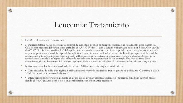 Leucemia: Tratamiento • En AML el tratamiento consiste en : • a) Inducción: En esta fase se busca el control de la medula ...