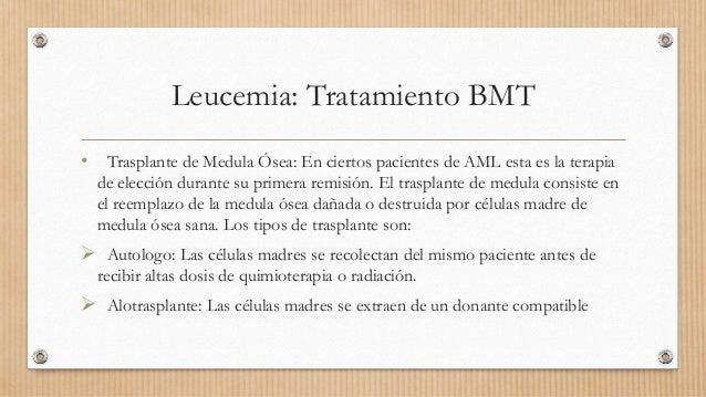 Leucemia: Tratamiento BMT • Trasplante de Medula Ósea: En ciertos pacientes de AML esta es la terapia de elección durante ...