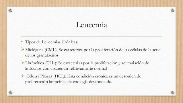 Leucemia • Tipos de Leucemias Crónicas: Mielógena (CML): Se caracteriza por la proliferación de las células de la serie d...