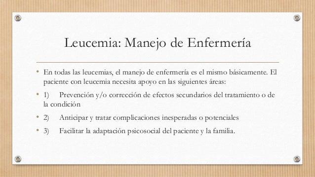Leucemia: Manejo de Enfermería • En todas las leucemias, el manejo de enfermería es el mismo básicamente. El paciente con ...