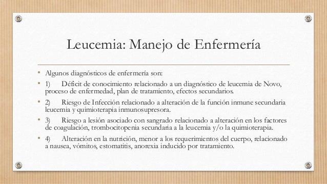 Leucemia: Manejo de Enfermería • Algunos diagnósticos de enfermería son: • 1) Déficit de conocimiento relacionado a un dia...