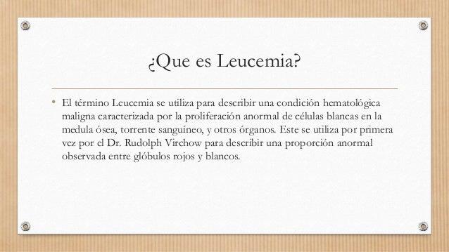¿Que es Leucemia? • El término Leucemia se utiliza para describir una condición hematológica maligna caracterizada por la ...