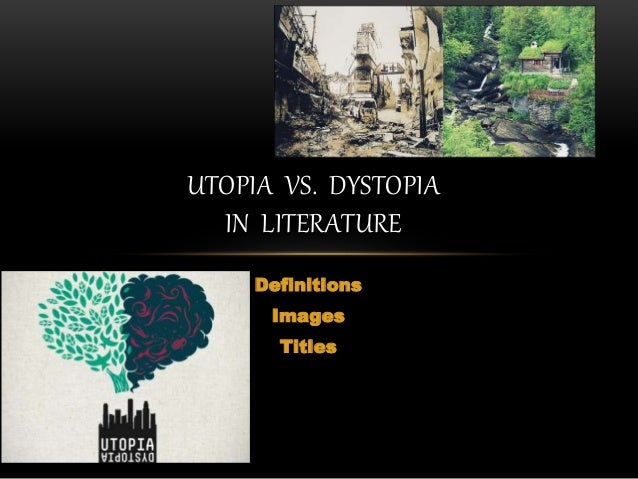 utopia vs dystopia essay Anderson speech and debate 04/02/2013 utopia vs dystopia a utopia is an imagined place or state of being in which everything is perfect - utopia vs dystopia introduction.