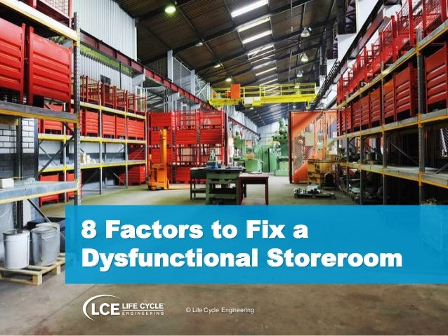 8 Factors to Fix a  Dysfunctional Storeroom  © Life Cycle Engineering