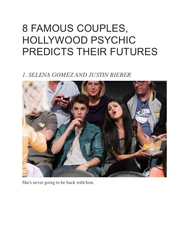 8 FAMOUS COUPLES, HOLLYWOOD PSYCHIC PREDICTS THEIR FUTURES 1. SELENA GOMEZ AND JUSTIN BIEBER She's never going to be back ...