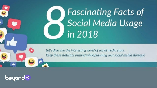 8 fascinating facts of social media usage in 2018