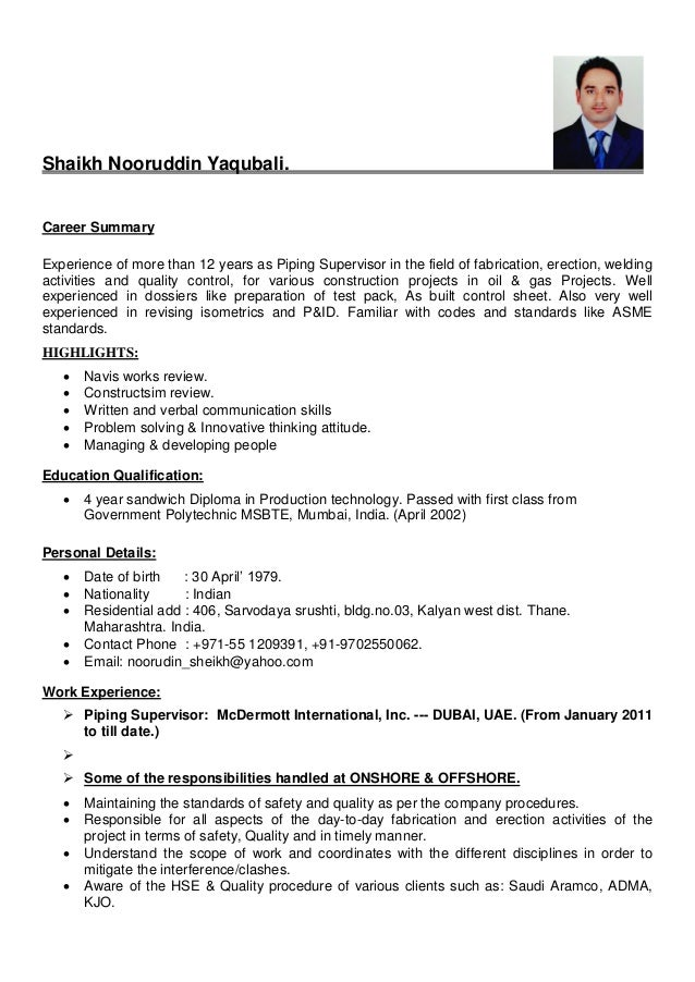 RESUME PIPING SUPERVISOR. Shaikh Nooruddin Yaqubali. Career Summary  Experience of more than 12 years as Piping Supervisor in ...