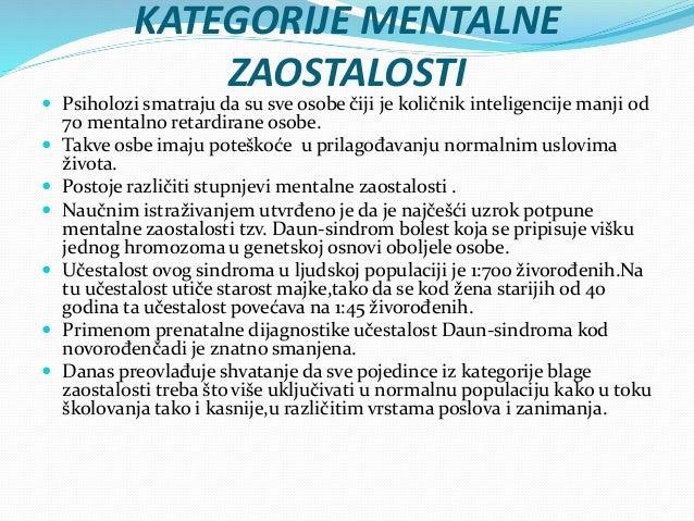 STEPEN MENTALNE ZAOSTALOSTI STEPEN KOLIČNIK IQ PRILAGOĐAVANJE USLOVIMA ŽIVOTA Blaga zaostalost 50-70 Uz veću pomoć mogu da...