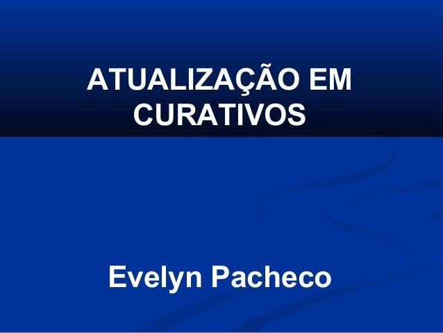 ATUALIZAÇÃO EM CURATIVOS Evelyn Pacheco
