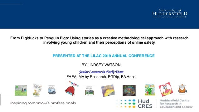 PRESENTED AT THE LILAC 2019 ANNUAL CONFERENCE BY LINDSEY WATSON Senior Lecturer in Early Years FHEA, MA by Research, PGDip...