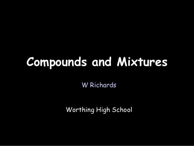 03/31/14 Compounds and MixturesCompounds and Mixtures W Richards Worthing High School