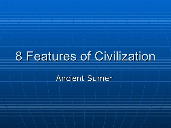 8 Features of Civilization Ancient Sumer