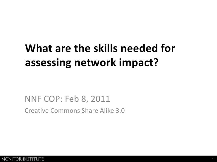 What are the skills needed for assessing network impact?<br />NNF COP: Feb 8, 2011<br />Creative Commons Share Alike 3.0<b...