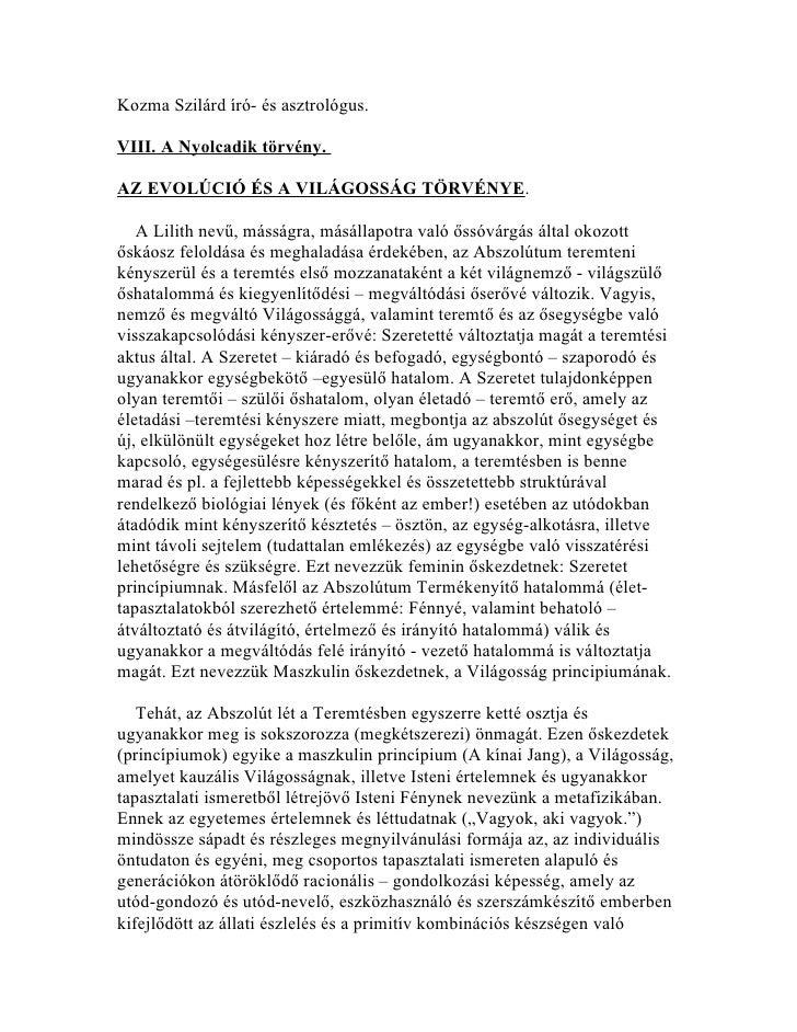 Kozma Szilárd író- és asztrológus.VIII. A Nyolcadik törvény.AZ EVOLÚCIÓ ÉS A VILÁGOSSÁG TÖRVÉNYE.   A Lilith nevű, másságr...