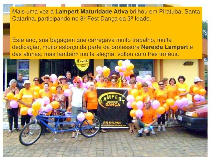 Mais uma vez a Lampert Maturidade Ativa brilhou em Piratuba, Santa Catarina, participando no 8º Fest Dança da 3ª Idade.<br...
