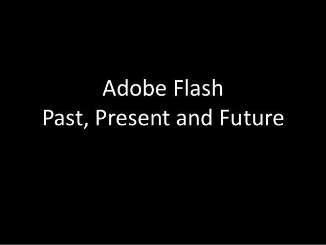Adobe FlashPast, Present and Future