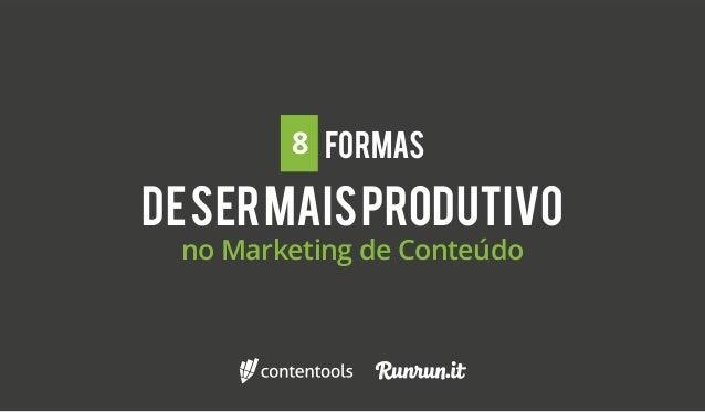DESERMAISPRODUTIVO no Marketing de Conteúdo FORMAS8