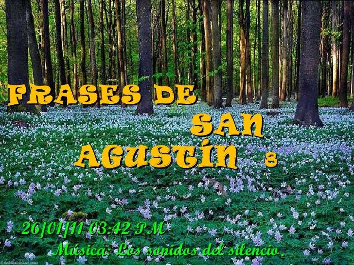 FRASES DE  SAN AGUSTÍN  8 26/01/11   03:41 PM   Música: Los sonidos del silencio .