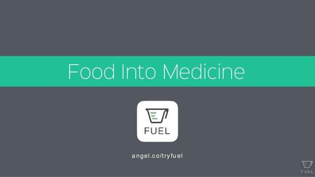 Food Into Medicine angel.co/tryfuel
