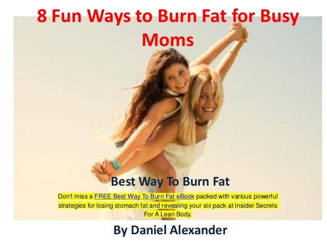 8 Fun Ways to Burn Fat for Busy            Moms                     Best Way To Burn Fat  Dont miss a FREE Best Way To Bur...