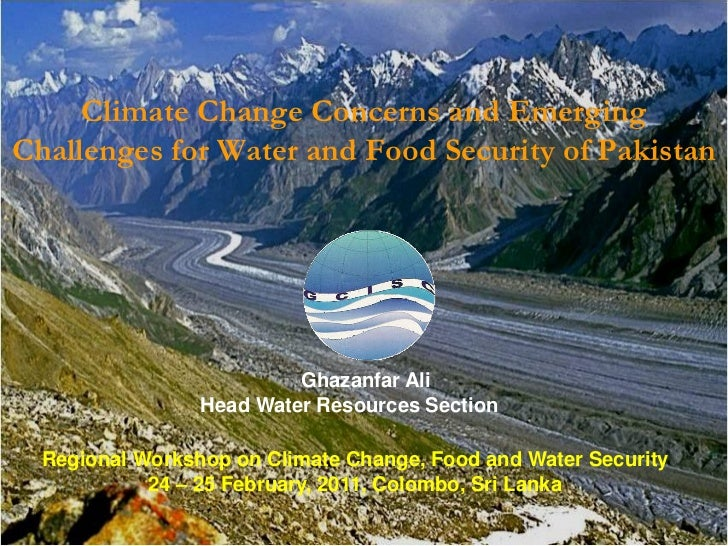 Climate Change Concerns and EmergingChallenges for Water and Food Security of Pakistan                          Ghazanfar ...