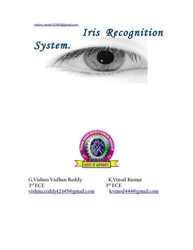 vishnu.reddy12345@gmail.com  Iris Recognition System.  G.Vishnu Vadhan Reddy 3rd ECE vishnu.reddy12345@gmail.com  K.Vinod ...