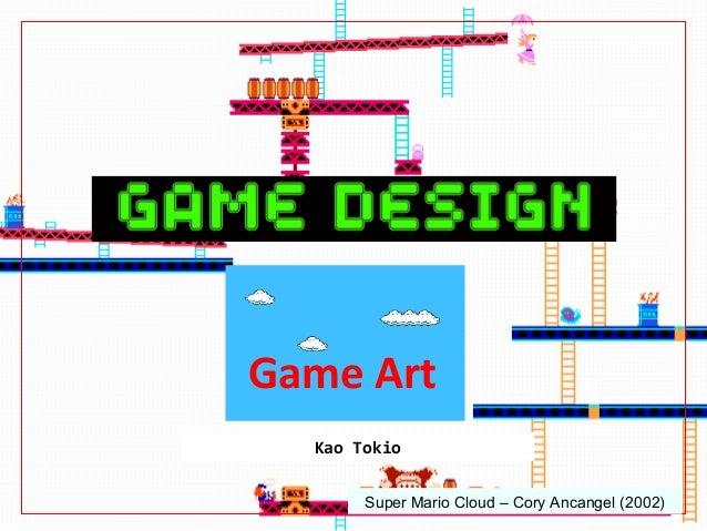 Game Art  Kao Tokio       Super Mario Cloud – Cory Ancangel (2002)