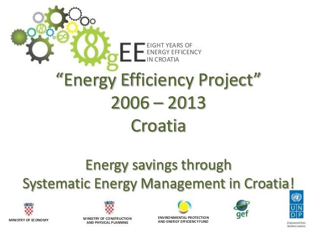 EIGHT YEARS OF ENERGY EFFICENCY IN CROATIA MINISTRY OF ECONOMY MINISTRY OF CONSTRUCTION AND PHYSICAL PLANNING ENVIRONMENTA...