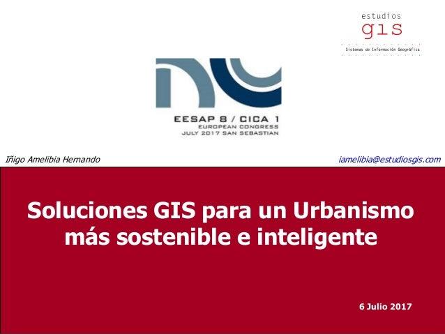 Soluciones GIS para un Urbanismo más sostenible e inteligente Soluciones GIS para un Urbanismo más sostenible e inteligent...
