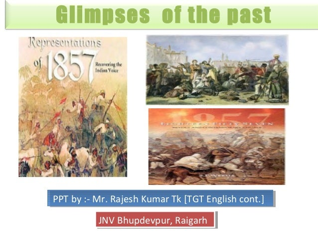 Glimpses of the past PPT by :- Mr. Rajesh Kumar Tk [TGT English cont.]PPT by :- Mr. Rajesh Kumar Tk [TGT English cont.] JN...
