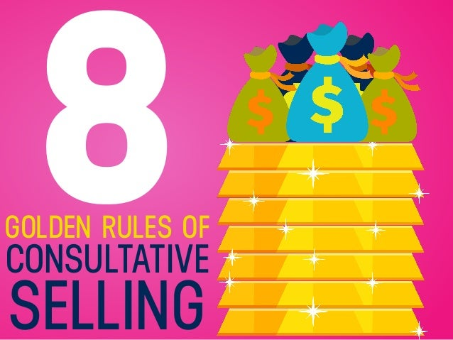 8GOLDEN RULES OF CONSULTATIVE SELLING