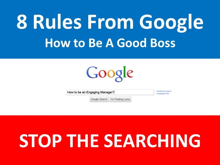8 Rules From GoogleHow to Be A Good Boss<br />STOP THE SEARCHING<br />