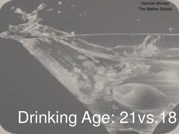 Hannah Ahmed <br />The Walker School<br />Drinking Age: 21vs.18 <br />