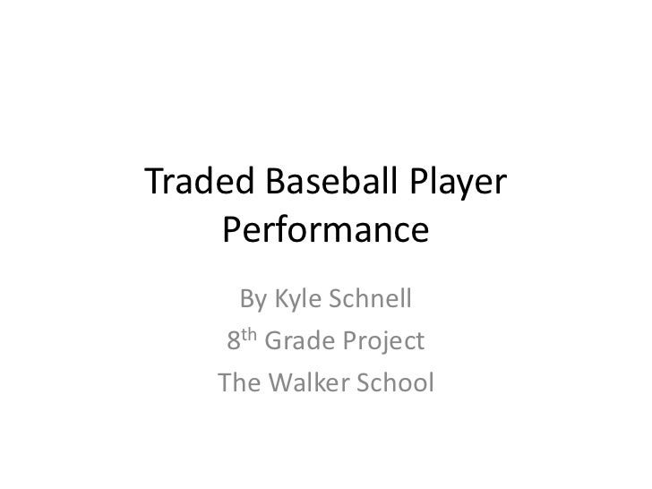 Traded Baseball Player Performance<br />By Kyle Schnell<br />8th Grade Project<br />The Walker School<br />
