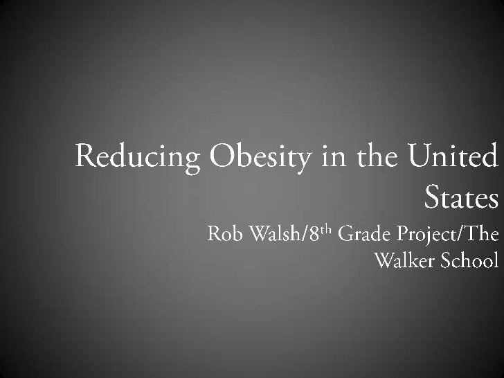 Reducing Obesity in the United States<br />Rob Walsh/8th Grade Project/The Walker School<br />