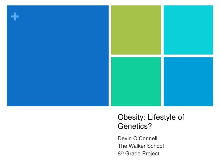 Obesity: Lifestyle of Genetics?<br />Devin O'Connell<br />The Walker School<br />8th Grade Project<br />
