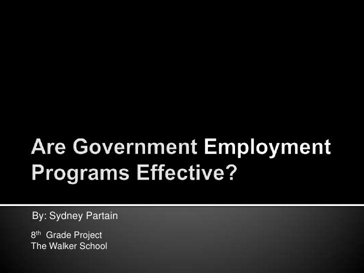 Are Government Employment Programs Effective?<br />By: Sydney Partain<br />8th  Grade Project<br />The Walker School<br />