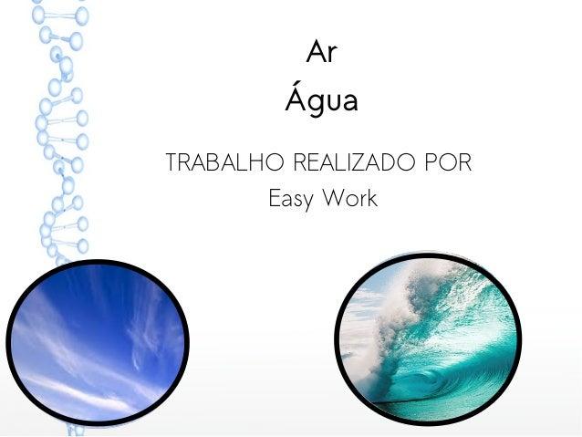 Ar Água TRABALHO REALIZADO POR Easy Work