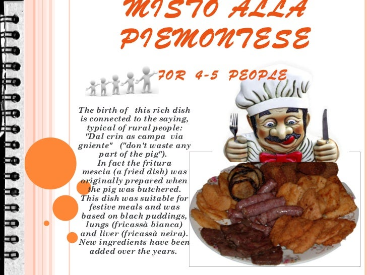 GRAN FRITTO MISTO ALLA PIEMONTESE   FOR  4-5  PEOPLE  The birth of  this rich dish is connected to the saying, typical of ...