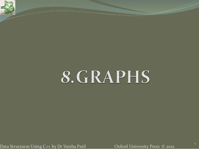 Oxford University Press © 2012Data Structures Using C++ by Dr Varsha Patil 1